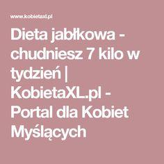 Dieta jabłkowa - chudniesz 7 kilo w tydzień | KobietaXL.pl - Portal dla Kobiet Myślących Beauty Hacks, Beauty Tips, Portal, Food And Drink, Hair Beauty, Drinks, Healthy, Fitness, Art