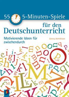 55 5-Minuten-Spiele für den Deutschunterricht ++ Spielideen für Lehrer an weiterführenden Schulen, Fach: Deutsch, Klasse 5–13 ++ Vielfältige Spielesammlung für den Deutschunterricht der Sekundarstufe I und II + Kreative Spielideen zu allen Kompetenzbereichen des Deutschunterrichts + Für spielerisches Lernen zwischendurch + Flexibel und spontan einsetzbar ohne Vorbereitungsaufwand