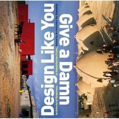 """Design Like You Give a Damn: Architectural Responses to Humanitarian Crises: By Architecture For Humanity: """"Photos and descriptions of simple inventions which really help people out, from instant desalinators to produce drinking water, to quick self-build houses for earthquake victims, each told with a story around them"""". (Lorraine Buckley)"""
