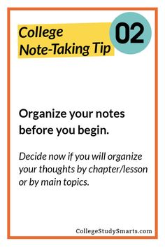 Organize your notes before you begin. Decide now if you will organize your thoughts by chapter/lesson or by main topics.