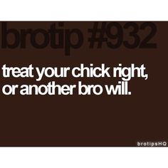 #brotips #girls One my favorites. #Lessons learned in the past
