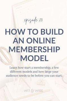 How To Build An Online Membership Model | Podcasting Tips - Want to learn how to build an online membership model based on your dream business and so your members can actually get results? Learn about who should start a membership, a few different models, and how large your audience needs to be before you start. Wit & Wire | Start a Podcast | Podcast Marketing Tips | Podcast Tips | Digital Products | Online Course Creation | Passive Income | Membership Program Tips | Marketing Tips Business Coaching, Business Entrepreneur, Business Tips, Online Business, Email Marketing, Content Marketing, Social Media Marketing, Podcast Tips, Starting A Podcast