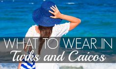 What To Wear In Turks And Caicos: 6 Jetsetter Packing Tips