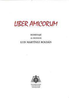 Liber amicorum : homenaje al profesor Luis Martínez Roldán / autores, Juan Antonio García Amado ... et al.     Ediciones de la Universidad de Oviedo, 2016
