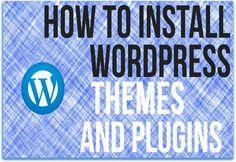 How To Install Wordpress Plugins and Themes - Wordpress Tutorial
