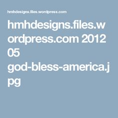hmhdesigns.files.wordpress.com 2012 05 god-bless-america.jpg