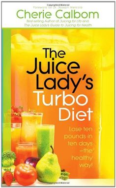 THE JUICE LADY'S TURBO DIET: Lose ten pounds in ten days the healthy way