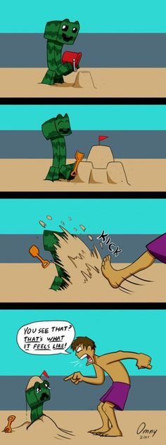 awww, even though Creepers can destroy your stuff, I feel bad for the Creeper. Poor creeper