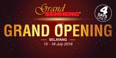 15-18 Jul 2016: Grand Senheng Selayang Grand Opening Promotion