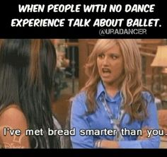 I don't like those know-it-alls who try to act like they know EVERYTHING about dance… no.