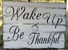 Wake Up and Be Thankful Thankful by RescuedandRepurposed on Etsy, $90.00