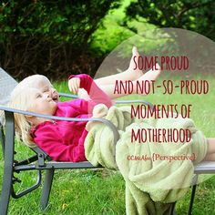 Perspective: The Proud and Not So Proud Moments In Motherhood