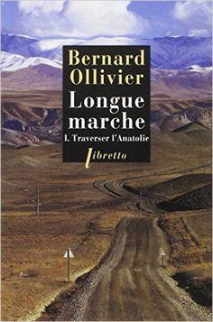 Amazon.fr - Longue marche à pied de la Méditerranée jusqu'en Chine par la route de la soie : Tome 1, Traverser l'Anatolie - Bernard Ollivier - Livres
