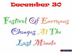 December 30 = Festival of Enormous Changes at the Last Minute