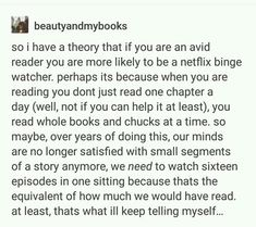 Avid reading translating to binge watching. I feel guilty as charged.<<< I'm both of these plus a binge writer, I just wrote over words in an hour! Book Memes, Book Quotes, Book Of Life, Story Of My Life, Rick Riordan, I Love Books, Books To Read, Satire, Book Fandoms