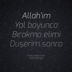 Allah'ım Yol boyunca Bırakma elimi Düşerim sonra  • Böyle Ol Böyle Söyle • Cahit Zarifoğlu