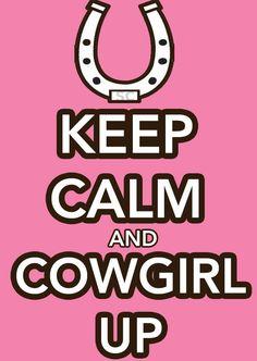 Keep calm & Cowgirl up ~ღ ~