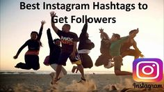 Best Instagram Hashtags to Get Followers | Best Tags to Use on Instagram