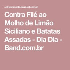 Contra Filé ao Molho de Limão Siciliano e Batatas Assadas - Dia Dia - Band.com.br
