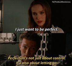 """Perfection's not just about control. It's also about letting go.""   - Black Swan 2010  Natalie Portman  Mila Kunis Vincent Cassel"