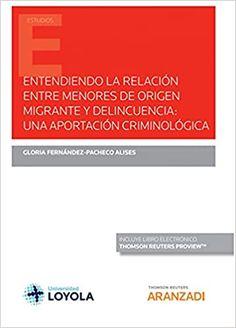 Entendiendo la relación entre menores de origen migrante y delincuencia: una aportación criminológica / Gloria Fernández-Pacheco Alises. Cizur Menor: Aranzadi, 2021 Studio