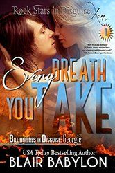 Every Breath You Take (Billionaires in Disguise: Georgie and Rock Stars in Disguise: Xan, Episode 1): A New Adult Rock Star Romance