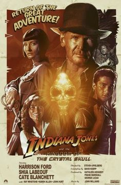 Indiana Jones and the Kingdom of the Crystal Skull (This one and Temple of Doom are my Favorites!!!)