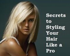 Secrets to Styling Your Hair Like a Pro