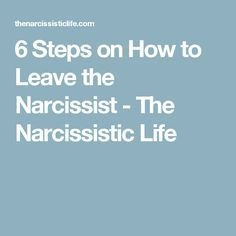 6 Steps on How to Leave the Narcissist - The Narcissistic Life