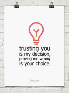 """Trusting you is my decision, proving me wrong is your choice"" learned this earlier this week"