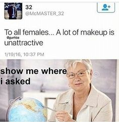 we dont wear makeup for you---WE DON'T WEAR MAKEUP FOR YOU SO FUCK OFF!