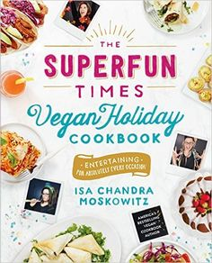 The Superfun Times Vegan Holiday Cookbook: Entertaining for Absolutely Every Occasion: Isa Chandra Moskowitz: 9780316221894: Amazon.com: Books