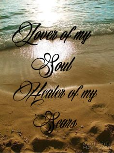 Jesus Is Lover Of My Soul Healer Of My Scars Love This Song