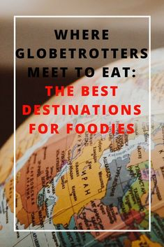 Where Globetrotters Meet To Eat: The Best Destinations For Foodies, check out the best food places all over the world.