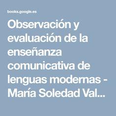Observación y evaluación de la enseñanza comunicativa de lenguas modernas - María Soledad Valcárcel Pérez, Mercedes Verdú Jordá - Google Books