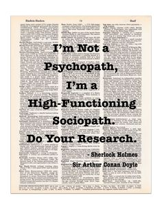 """""""I'm not a psychopath, I'm a high-functioning sociopath. Do your research."""" This witty quote from Sir Arthur Conan Doyle's Sherlock Holmes is printed on an upcycled vintage dictionary page and is read"""