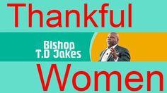 Bishop Td Jakes 2016 on Td Jakes Talk Show, Thankful Women
