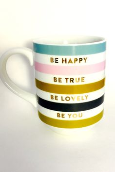 Could be cool to split into four mugs one with each saying. Colored inside and white outside with a band around the top of the color on the inside. Be Happy Mug - Be Happy. Be True. Be Lovely. Be You.