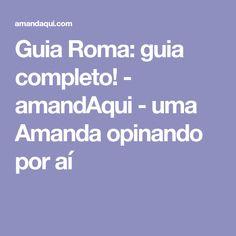 Guia Roma: guia completo! - amandAqui - uma Amanda opinando por aí