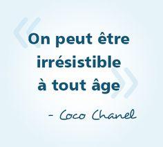 « On peut être irrésistible à tout âge » - Coco Chanel #citations