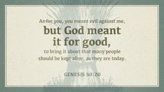 Genesis 50:20.  The world cannot really hurt us if we are living for God's purposes.