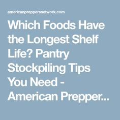 Which Foods Have the Longest Shelf Life? Pantry Stockpiling Tips You Need - American Preppers Network