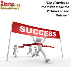 The Victories on the Inside make the Victories on the Outside.