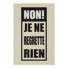"""Non! Je ne regrette rien - a quote from famous French song  ( """"No, I regret nothing"""")"""