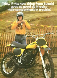 Ad for the 1975 Suzuki This little bike was a quantum leap forward for Suzuki and was the launching pad for the mighty RM Series of motocross racers that still dominate race tracks today. Suzuki Motocross, Motocross Racer, Suzuki Bikes, Suzuki Cafe Racer, Suzuki Motorcycle, Motocross Bikes, Motocross Vintage, Motocross Love, Mx Bikes