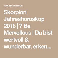 Skorpion Jahreshoroskop 2018 | ✦ Be Mervellous | Du bist wertvoll & wunderbar, erkenne dich selbst!