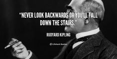 """Never look backwards or you'll fall down the stairs."" - Rudyard Kipling #quote #lifehack #rudyardkipling"