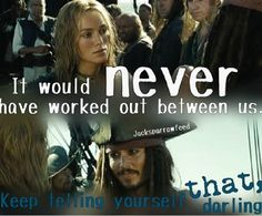 """Just keep telling yourself that, darling"" my favorite part in Pirates, Johnny Depp is the best!"