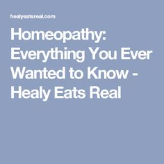 Homeopathy: Everything You Ever Wanted to Know - Healy Eats Real