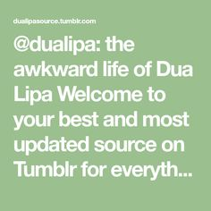 @dualipa: the awkward life of Dua Lipa Welcome to your best and most updated source on Tumblr for everything Dua Lipa! Find the latest news, photos, videos and much more.